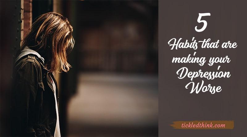 habits that makes depression worse