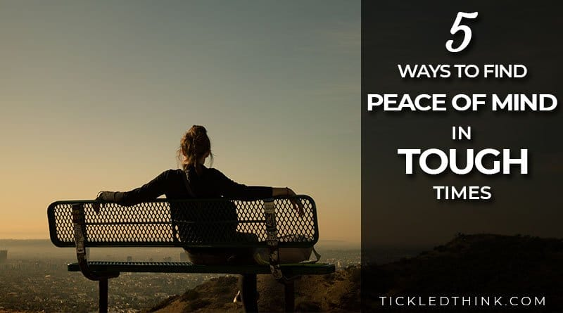 amazing tips on how to find peace of mind even in tough times