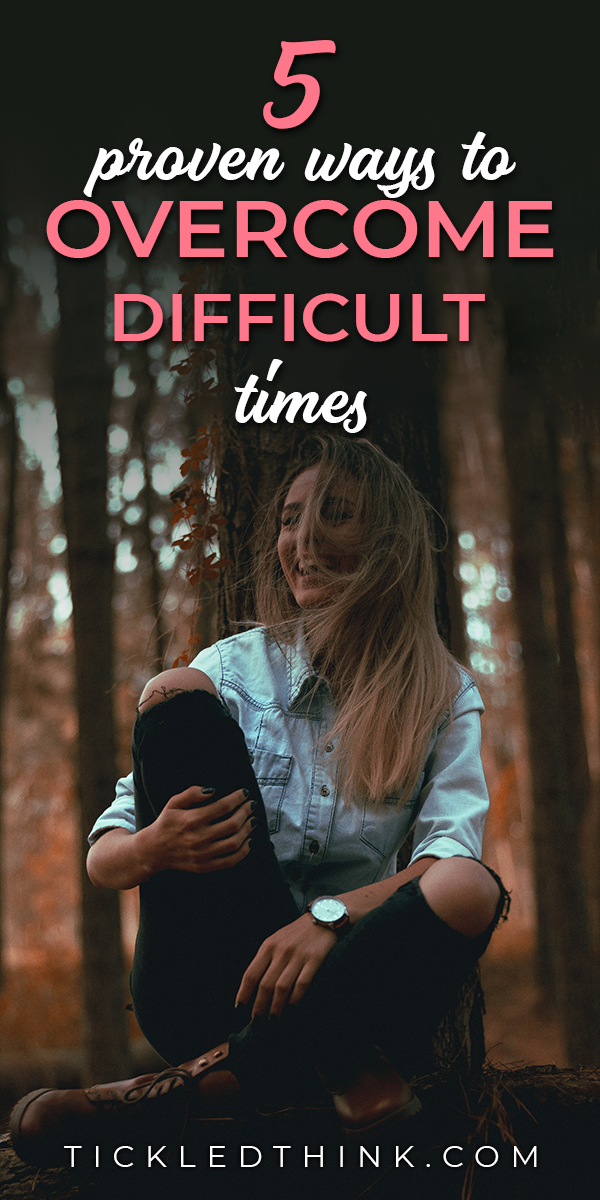 ways to overcome difficult times