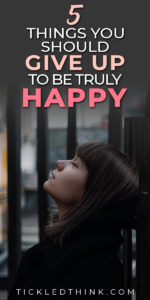 We all want to live a happy life and yet we hold on to things that are only keeping us from finding lasting happiness. If you want to live a happier life, read on to learn the things that you need to give up to help you find lasting happiness and be happier!