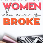 Are you tired of being broke? Wondering how some people managed to stop being broke and pay off debt? Read on to learn the habits of women who are never broke and how to adapt those habits to help you stop being broke and poor and start saving money!