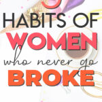 Want to know how to stop being broke? If you want to finally improve your financial situation, read on to learn the habits of women who always have money and how you can adopt these habits to help you stop being broke, easily save money and get out of debt.